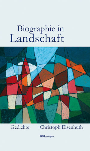 "Christoph Eisenhuth ""Biographie in Landschaft"""
